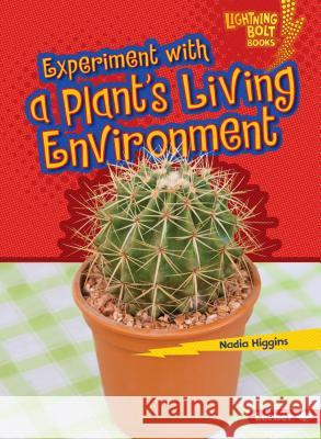 Experiment with a Plant's Living Environment Nadia Higgins 9781467760720