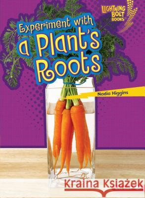 Experiment with a Plant's Roots Nadia Higgins 9781467760737