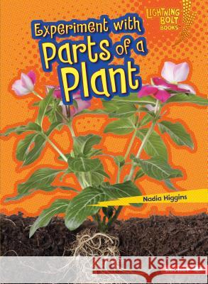 Experiment with Parts of a Plant Nadia Higgins 9781467760744