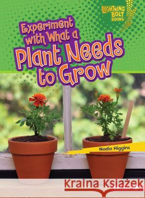 Experiment with What a Plant Needs to Grow Nadia Higgins 9781467760775