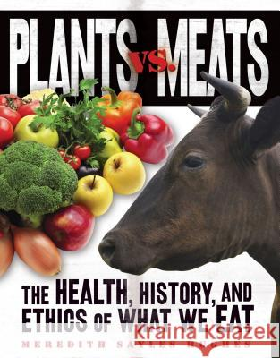 Plants vs. Meats: The Health, History, and Ethics of What We Eat Meredith Sayles Hughes 9781467780117 Twenty-First Century Books (CT)