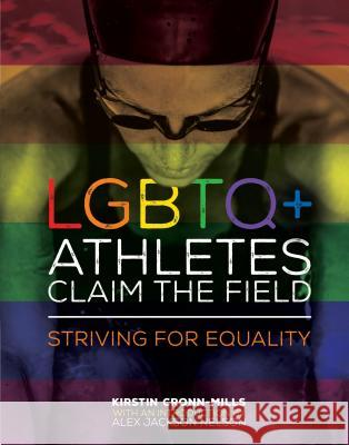 Lgbtq+ Athletes Claim the Field: Striving for Equality Kirstin Cronn-Mills Cronn-Mills                              Alex Nelson 9781467780124
