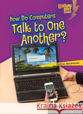 How Do Computers Talk to One Another? Melissa Abramovitz 9781467783170 Lerner Classroom