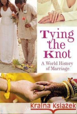 Tying the Knot: A World History of Marriage Amber Keyser 9781467792424
