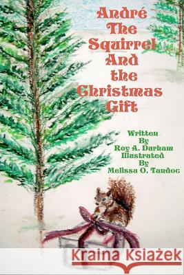 Andre the Squirrel and the Christmas Gift Roy A. Durham Melissa Tandoc 9781467900010