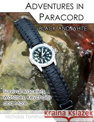 Adventures in Paracord Black and White: Survival Bracelets, Watches, Keychains and More Nicholas Tomihama 9781467922579