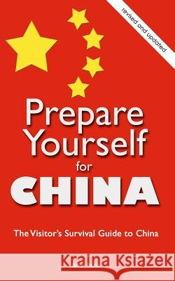Prepare Yourself for China: The Visitor's Survival Guide to China Brian Bailie 9781467935265