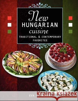 New Hungarian Cuisine. Traditional and Contemporary Favorites Eva M. Bonis 9781467949675 Createspace