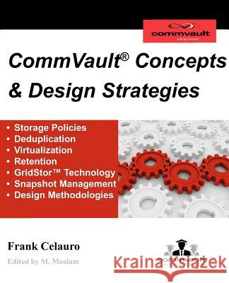 Commvault Concepts & Design Strategies Frank H. Celauro Madelyn Moalam 9781467953702