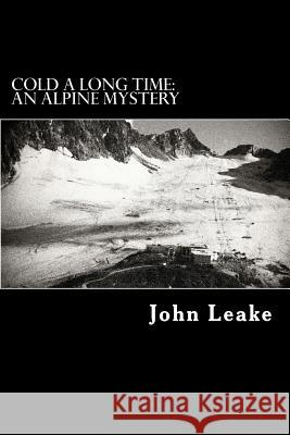 Cold a Long Time: An Alpine Mystery John Leake 9781467975919