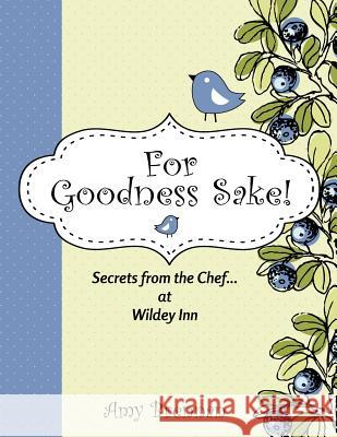 For Goodness Sake: Secrets from the Chef... at Wildey Inn Amy Brennan A. P. D. O. M. Dr Shaun Bradshaw Dumas 9781467987547