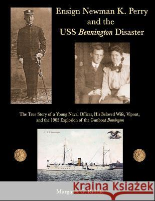 Ensign Newman K. Perry and the USS Bennington Disaster Margaret G. Riddle Ray Merriam 9781467990912 Createspace