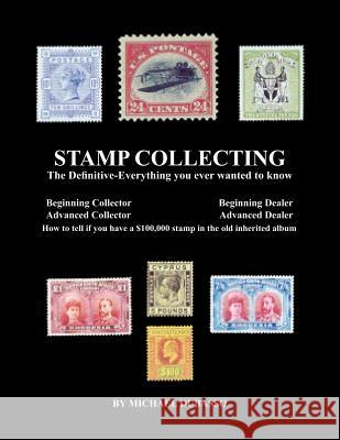 Stamp Collecting: The Definitive-Everything You Ever Wanted to Know: Do I Have a One Million Dollar Stamp in My Collection? MR Michael Dubasso 9781468012361