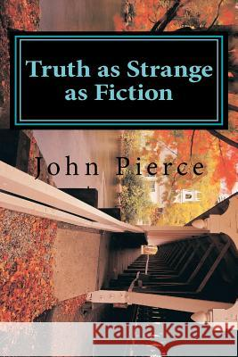 Truth as Strange as Fiction John K. Pierce 9781468023558