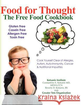 Food for Thought, the Free Food Cookbook Bs Beverly D. Kotsanis MD MD Kotsanis M. O. M. Kendra Jean Finestead 9781468053111