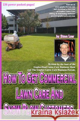 How to Get Commercial Lawn Care and Snow Plow Customers.: From the Gopher Lawn Care Business Forum & the Gopherhaul Lawn Care Business Show. Steve Low 9781468055184