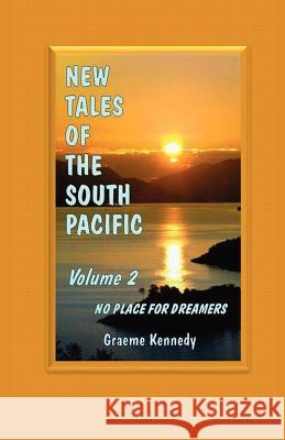 New Tales of the South Pacific Volume 2: No Place for Dreamers Graeme Kennedy Judith Sansweet 9781468063639