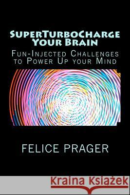 Superturbocharge Your Brain Felice Prager 9781468065374