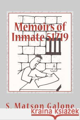 Memoirs of Inmate 51719: Saint Peter's Side of the Story S. Matson Galope 9781468092271