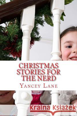 Christmas Stories for the Nerd Yancey T. Lane 9781468095074