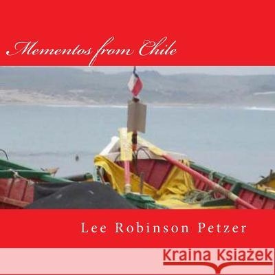 Mementos from Chile: A Photographic Odyssey Lee Robinso 9781468113006