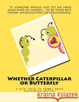 Whether Caterpillar or Butterfly: A Tale (Told in Rhyme) about Overcoming Bullies A. S. E. G. C. N. Germany 9781468124750