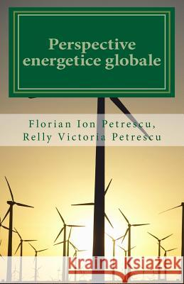 Perspective Energetice Globale Dr Florian Ion Petrescu 9781468130829