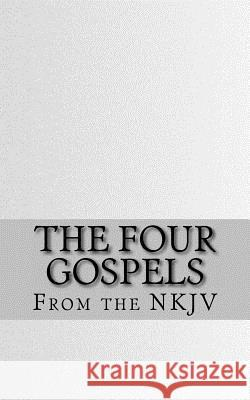 The Four Gospels: The Holy Bible (NKJV) Bible 9781468160116