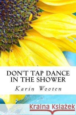 Don't Tap Dance in the Shower Karin Wooten 9781468164428