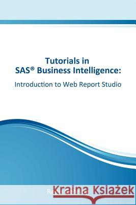 Introduction to SAS Web Report Studio: Tutorials in SAS Business Intelligence MS Renu Gehring 9781468181616