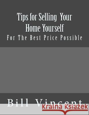 Tips for Selling Your Home Yourself: For the Best Price Possible Mike Dow Billl Vincent Antonia Blyth 9781468197358 Tantor Media Inc