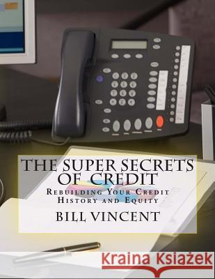 The Super Secrets of Credit: Rebuilding Your Credit History and Equity Mike Dow Bill Vincent Antonia Blyth 9781468197785 Tantor Media Inc