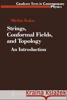 Strings, Conformal Fields, and Topology: An Introduction Michio Kaku 9781468403992 Springer