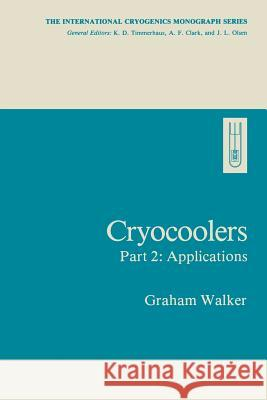 Cryocoolers: Part 2: Applications Graham Walker 9781468444322 Springer