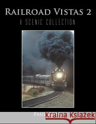 Railroad Vistas 2 : A Scenic Collection Paul Roth 9781468551082