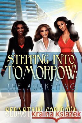 Stepping Into Tomorrow: The Awakening: The Awakening Sebastain Cor-Dova 9781469198552