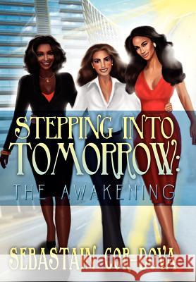 Stepping Into Tomorrow: The Awakening: The Awakening Sebastain Cor-Dova 9781469198569
