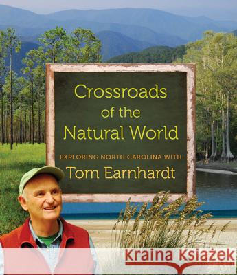 Crossroads of the Natural World: Exploring North Carolina with Tom Earnhardt Tom Earnhardt 9781469606996