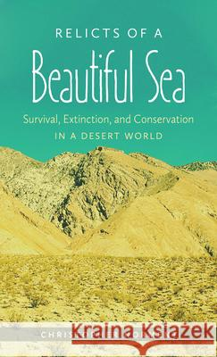 Relicts of a Beautiful Sea: Survival, Extinction, and Conservation in a Desert World Christopher Norment 9781469618661