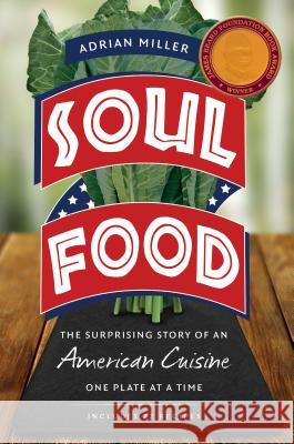 Soul Food: The Surprising Story of an American Cuisine, One Plate at a Time Adrian Miller 9781469632421