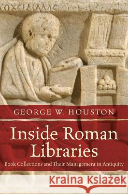 Inside Roman Libraries: Book Collections and Their Management in Antiquity  9781469639208