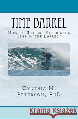 Time Barrel: How Do Surfers Experience Time in the Barrel? Cynthia M. Peterso 9781469904078