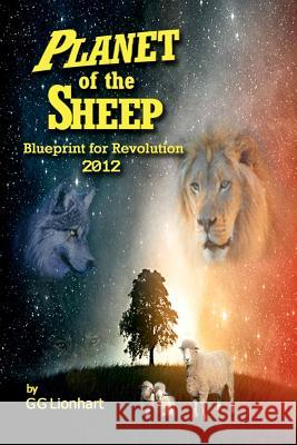 Planet of the Sheep: Blueprint for Revolution 2012 Gg Lionhart Michael Hayes 9781469910031