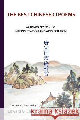The Best Chinese CI Poems: A Bilingual Approach to Interpretation and Appreciation Edward C. Chang 9781469910796