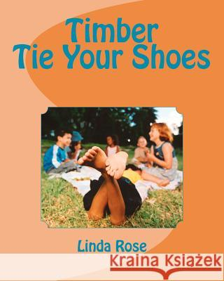 Timber Tie Your Shoes Linda Rose 9781469919881