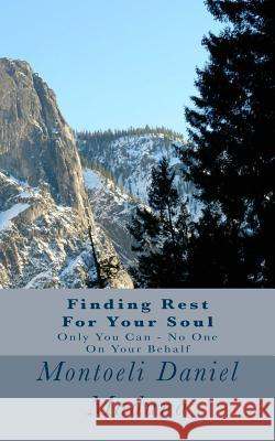 Finding Rest for Your Soul: Only You Can MR Montoeli Daniel Maduna 9781469930022