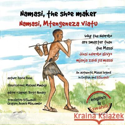 Namasi, the Shoe Maker: How the Ndorobo Are Cleverer Than the Masai David Read Birgit Hendry Michael Mmbuji 9781469934495
