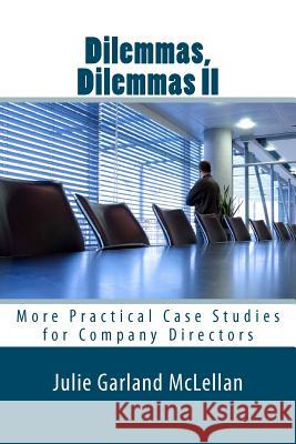 Dilemmas, Dilemmas II: More Practical Case Studies for Company Directors Julie Garlan 9781469951829