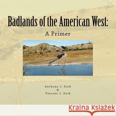 Badlands of the American West: A Primer Anthony J. Dzik Vincent J. Dzik 9781469954875