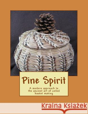 Pine Spirit: A Modern Approach to the Ancient Art of Coiled Basket Making MS Sande Rowan 9781469963556